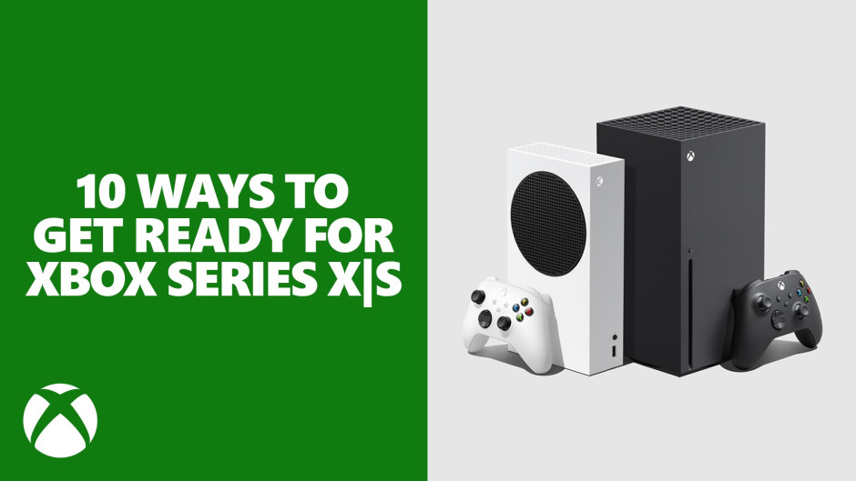 10 Ways to Get Ready for Xbox Series X S